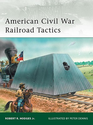 American Civil War Railroad Tactics By Hodges, Robert R., Jr./ Dennis, Peter (ILT)